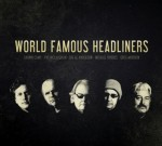 World Famous Headliners Plan Debut Album