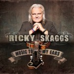 Ricky Skaggs' New Album is 'Music To My Ears'