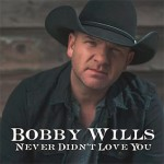 Bobby Wills - Never Didn't Love You