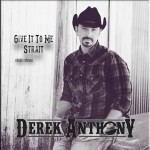 Derek Anthony - Give It To Me Strait