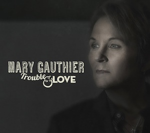 mary gauthier trouble and love1