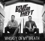 Love And Theft Debut 'Whiskey On My Breath'