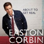 Easton Corbin Preps New Album, 'About To Get Real'
