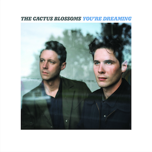 Cactus Blossoms, You're Dreaming