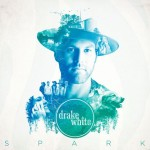 Dot Records' Drake White To Light A 'Spark' With August Release